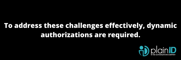 To address these challenges effectively, dynamic authorizations are required.