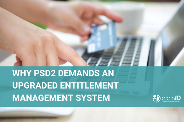 Why PSD2 Demands an Upgraded Entitlement Management System