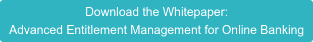 Download the Whitepaper: Advanced Entitlement Management for Online Banking