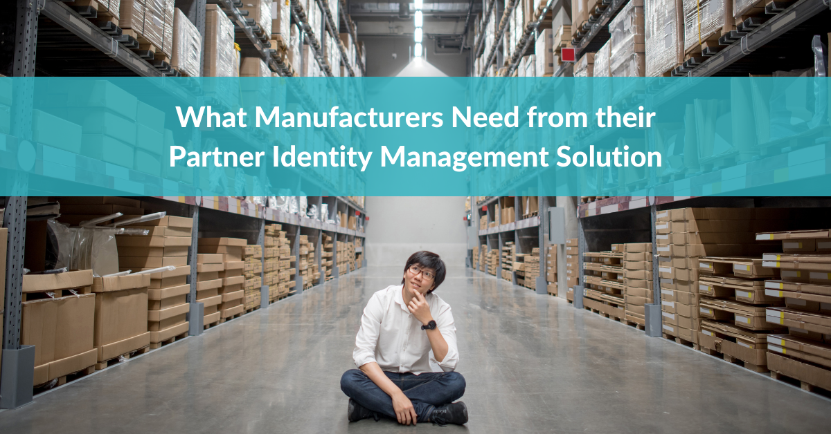 What Manufacturers Need From Their Partner Identity Management Solution
